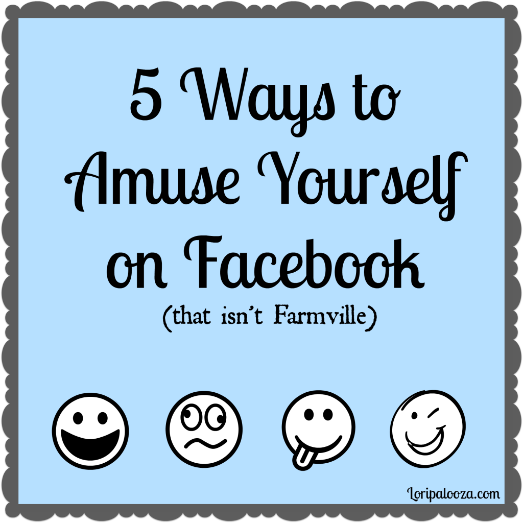 Five Ways To Amuse Yourself On Facebook